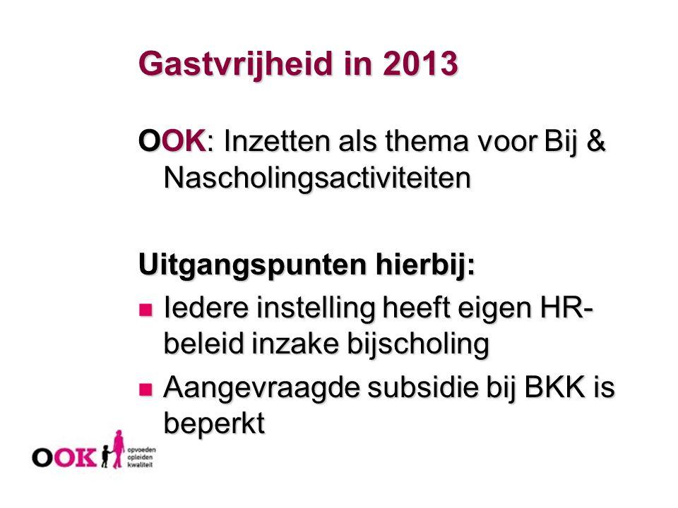 Gastvrijheid in 2013 OOK: Inzetten als thema voor Bij & Nascholingsactiviteiten Uitgangspunten hierbij: Iedere instelling heeft eigen HR- beleid inzak