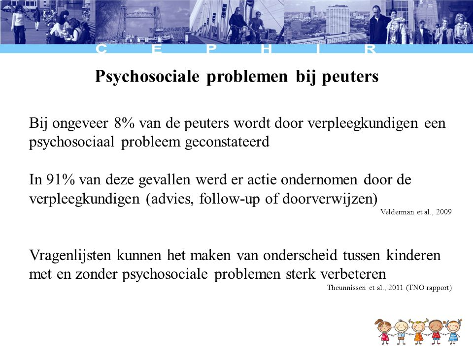Psychosociale problemen bij peuters Bij ongeveer 8% van de peuters wordt door verpleegkundigen een psychosociaal probleem geconstateerd In 91% van dez
