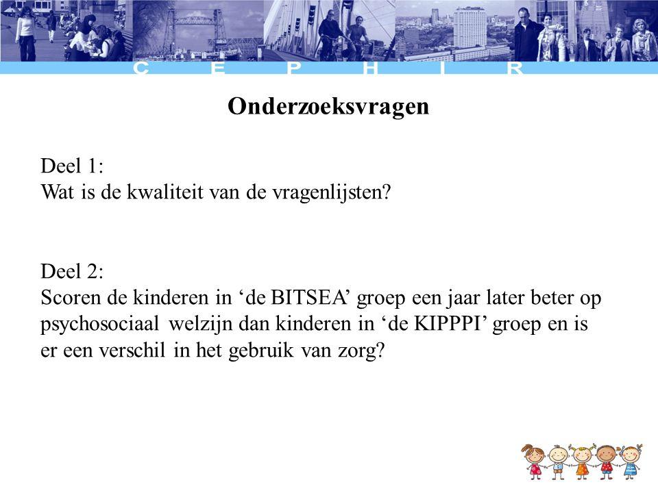 Onderzoeksvragen Deel 1: Wat is de kwaliteit van de vragenlijsten? Deel 2: Scoren de kinderen in 'de BITSEA' groep een jaar later beter op psychosocia