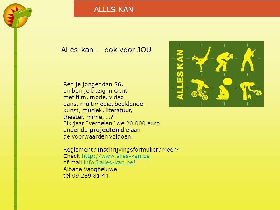 Alles-kan … ook voor JOU Ben je jonger dan 26, en ben je bezig in Gent met film, mode, video, dans, multimedia, beeldende kunst, muziek, literatuur, theater, mime, ….