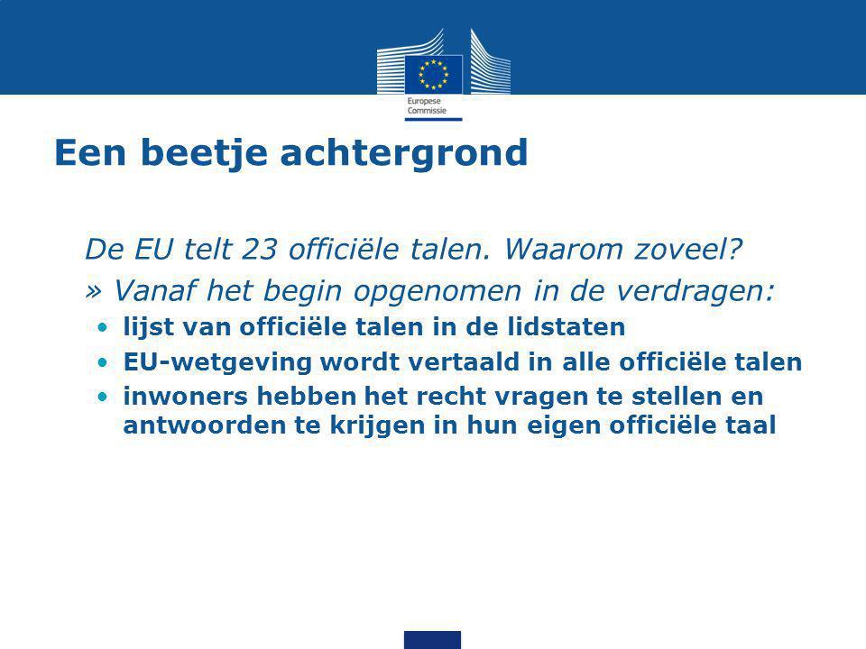 Een beetje achtergrond De EU telt 23 officiële talen. Waarom zoveel? » Vanaf het begin opgenomen in de verdragen: lijst van officiële talen in de lids