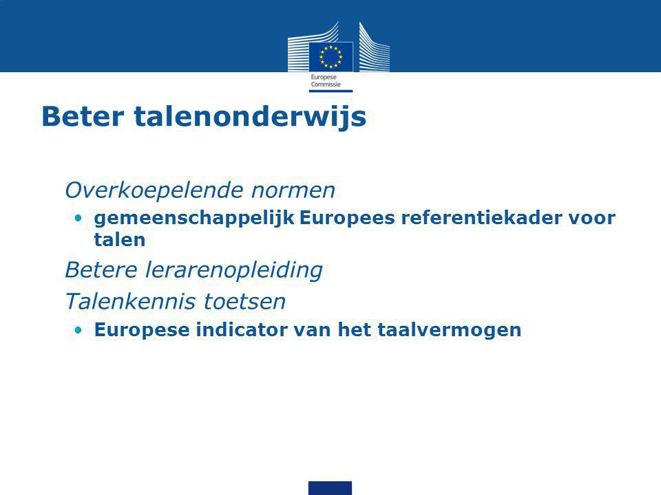 Beter talenonderwijs Overkoepelende normen gemeenschappelijk Europees referentiekader voor talen Betere lerarenopleiding Talenkennis toetsen Europese indicator van het taalvermogen