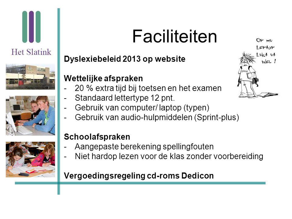 Faciliteiten Dyslexiebeleid 2013 op website Wettelijke afspraken -20 % extra tijd bij toetsen en het examen -Standaard lettertype 12 pnt. -Gebruik van