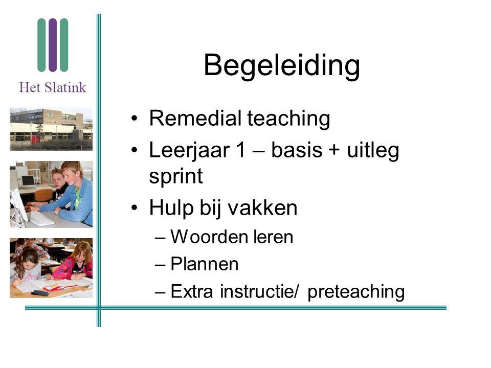 Begeleiding Remedial teaching Leerjaar 1 – basis + uitleg sprint Hulp bij vakken –Woorden leren –Plannen –Extra instructie/ preteaching