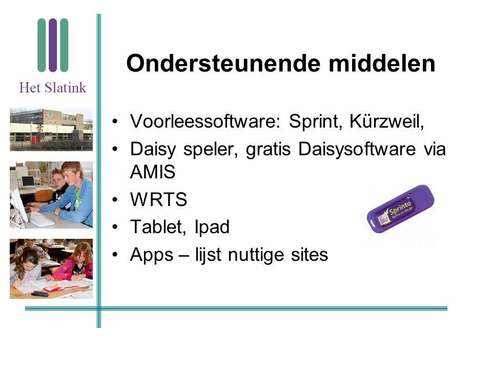 Ondersteunende middelen Voorleessoftware: Sprint, Kürzweil, Daisy speler, gratis Daisysoftware via AMIS WRTS Tablet, Ipad Apps – lijst nuttige sites