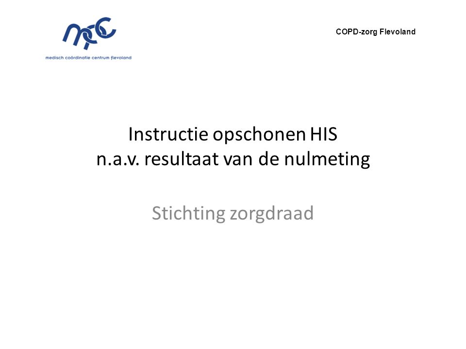 Instructie opschonen HIS n.a.v. resultaat van de nulmeting Stichting zorgdraad COPD-zorg Flevoland