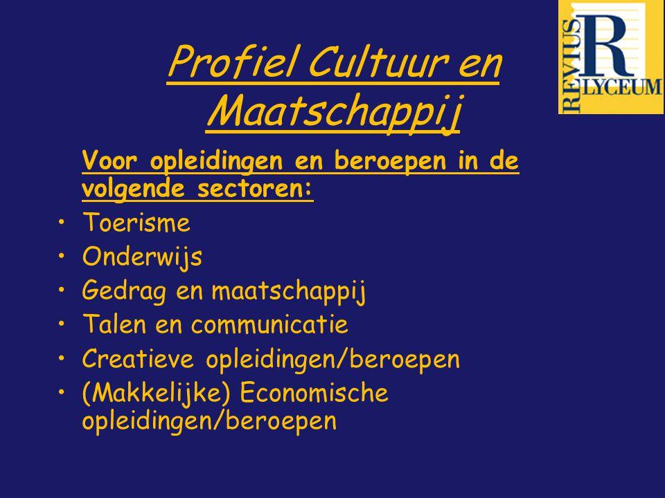 Profiel Cultuur en Maatschappij Voor opleidingen en beroepen in de volgende sectoren: Toerisme Onderwijs Gedrag en maatschappij Talen en communicatie