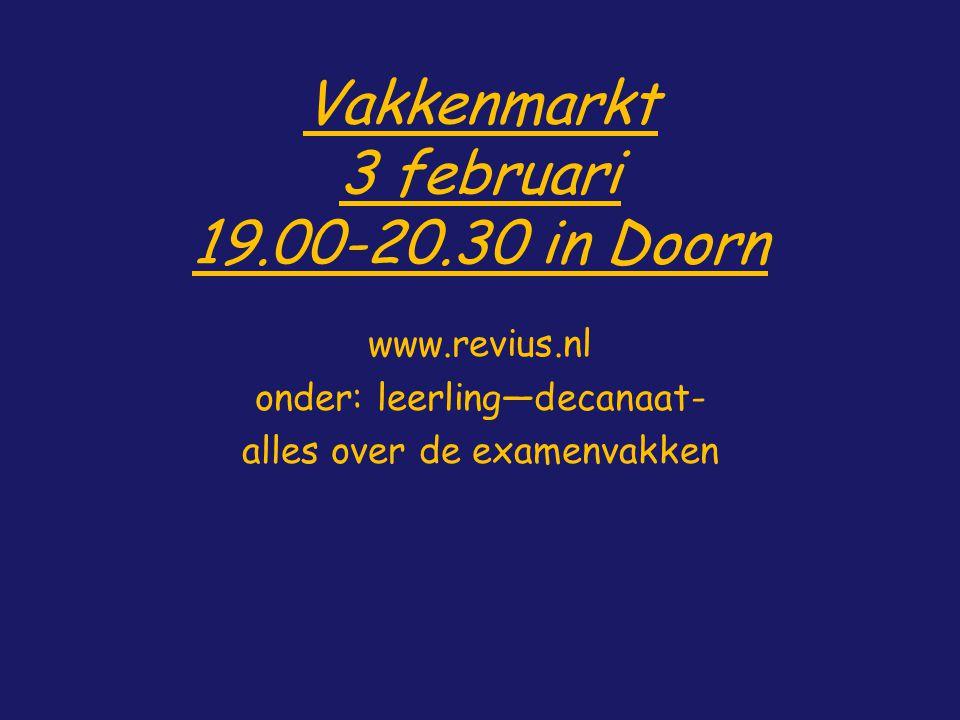Vakkenmarkt 3 februari 19.00-20.30 in Doorn www.revius.nl onder: leerling—decanaat- alles over de examenvakken