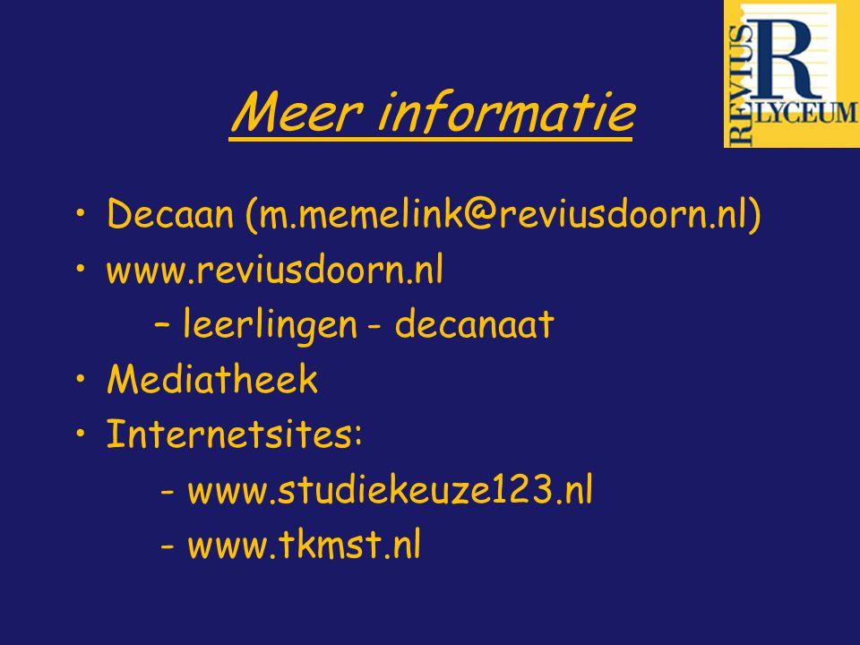 Meer informatie Decaan (m.memelink@reviusdoorn.nl) www.reviusdoorn.nl – leerlingen - decanaat Mediatheek Internetsites: - www.studiekeuze123.nl - www.