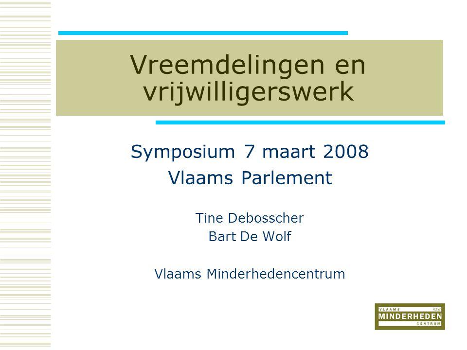 Vreemdelingen en vrijwilligerswerk Symposium 7 maart 2008 Vlaams Parlement Tine Debosscher Bart De Wolf Vlaams Minderhedencentrum