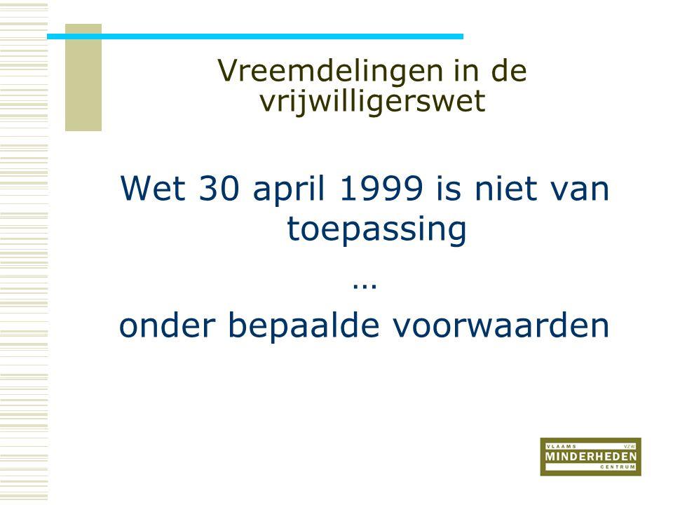 Vreemdelingen in de vrijwilligerswet Wet 30 april 1999 is niet van toepassing … onder bepaalde voorwaarden