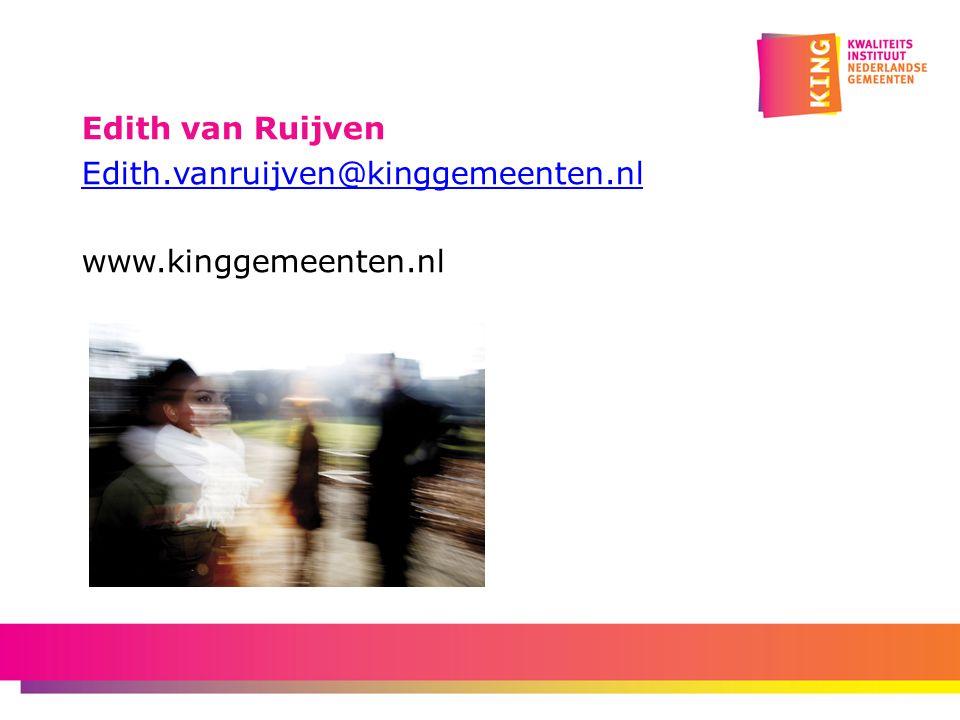 Edith van Ruijven Edith.vanruijven@kinggemeenten.nl www.kinggemeenten.nl