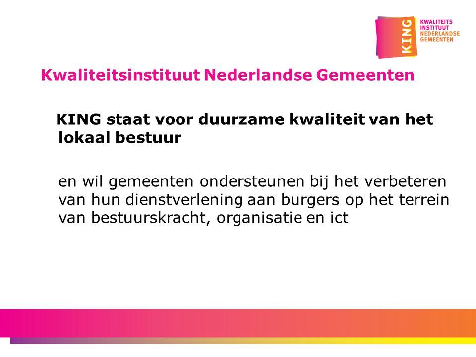 Kwaliteitsinstituut Nederlandse Gemeenten KING staat voor duurzame kwaliteit van het lokaal bestuur en wil gemeenten ondersteunen bij het verbeteren v