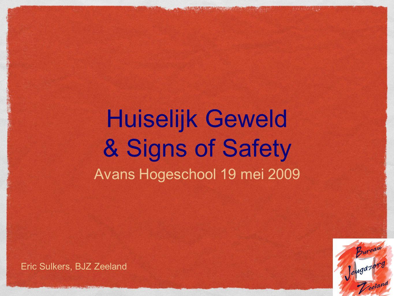 Huiselijk Geweld & Signs of Safety Avans Hogeschool 19 mei 2009 Eric Sulkers, BJZ Zeeland