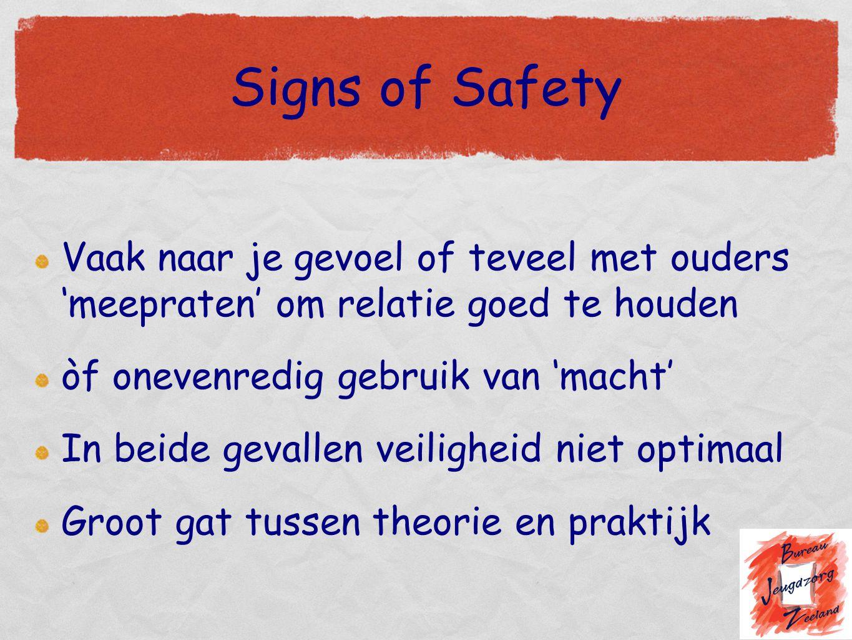 Signs of Safety Vaak naar je gevoel of teveel met ouders 'meepraten' om relatie goed te houden òf onevenredig gebruik van 'macht' In beide gevallen ve