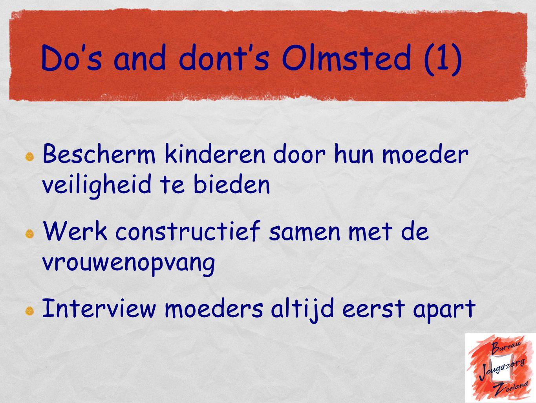 Do's and dont's Olmsted (1) Bescherm kinderen door hun moeder veiligheid te bieden Werk constructief samen met de vrouwenopvang Interview moeders alti