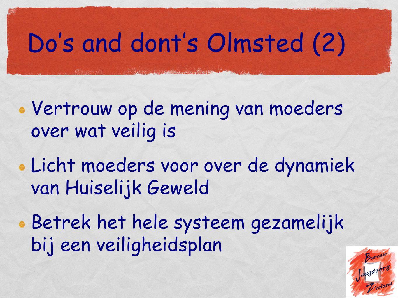 Do's and dont's Olmsted (2) Vertrouw op de mening van moeders over wat veilig is Licht moeders voor over de dynamiek van Huiselijk Geweld Betrek het h