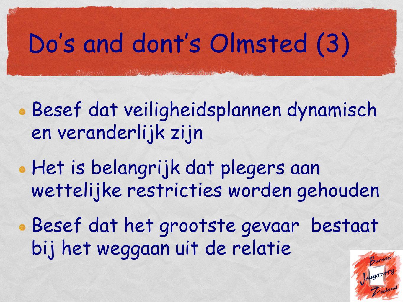 Do's and dont's Olmsted (3) Besef dat veiligheidsplannen dynamisch en veranderlijk zijn Het is belangrijk dat plegers aan wettelijke restricties worde