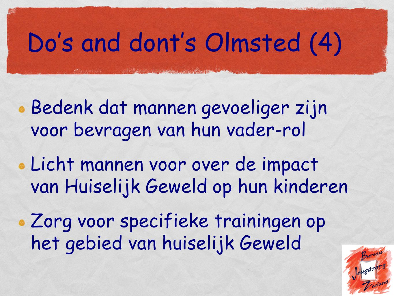 Do's and dont's Olmsted (4) Bedenk dat mannen gevoeliger zijn voor bevragen van hun vader-rol Licht mannen voor over de impact van Huiselijk Geweld op
