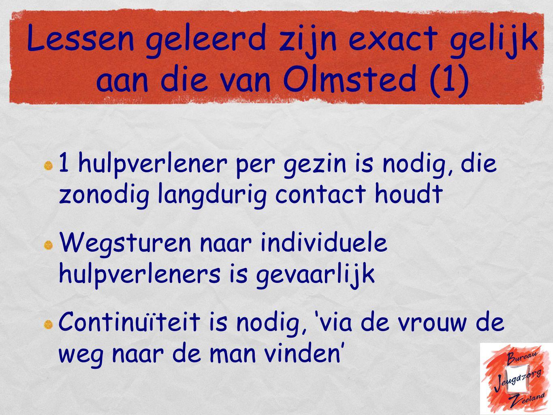 Lessen geleerd zijn exact gelijk aan die van Olmsted (1) 1 hulpverlener per gezin is nodig, die zonodig langdurig contact houdt Wegsturen naar individ