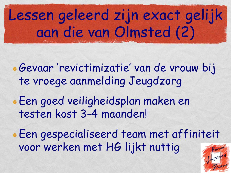 Lessen geleerd zijn exact gelijk aan die van Olmsted (2) Gevaar 'revictimizatie' van de vrouw bij te vroege aanmelding Jeugdzorg Een goed veiligheidsp