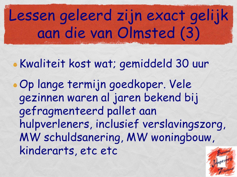 Lessen geleerd zijn exact gelijk aan die van Olmsted (3) Kwaliteit kost wat; gemiddeld 30 uur Op lange termijn goedkoper. Vele gezinnen waren al jaren