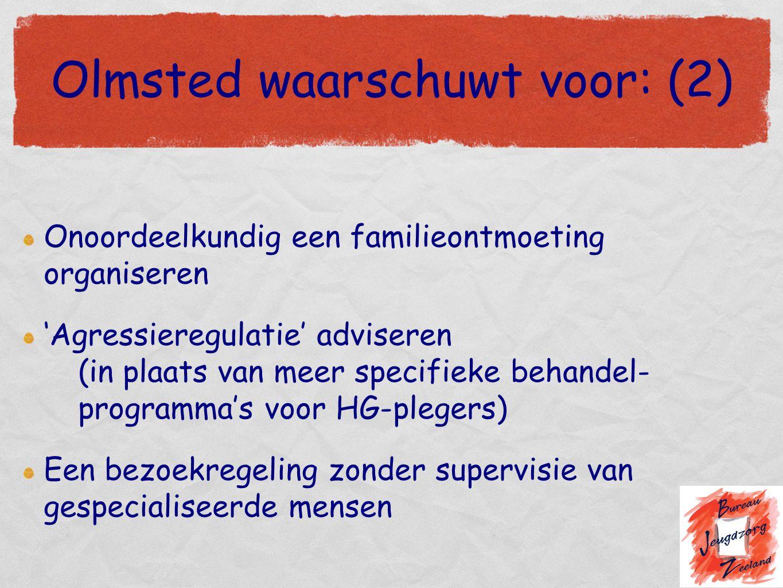Olmsted waarschuwt voor: (2) Onoordeelkundig een familieontmoeting organiseren 'Agressieregulatie' adviseren (in plaats van meer specifieke behandel-