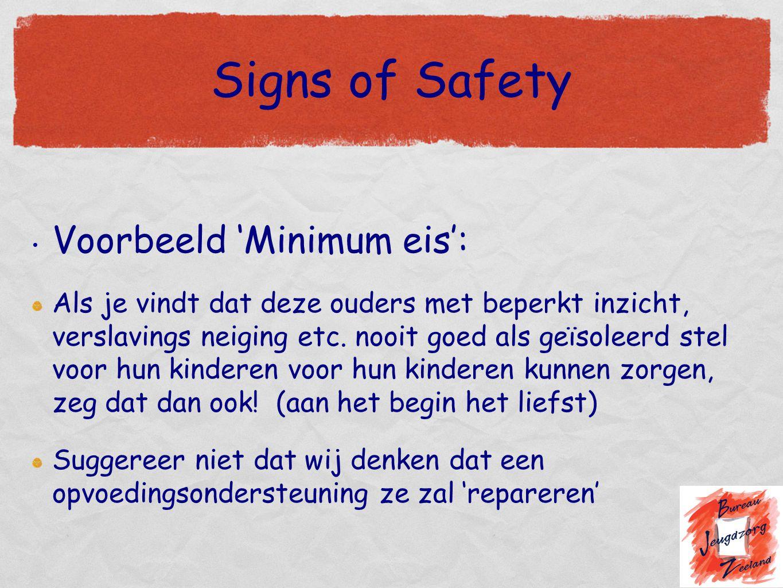 Signs of Safety Voorbeeld 'Minimum eis': Als je vindt dat deze ouders met beperkt inzicht, verslavings neiging etc. nooit goed als geïsoleerd stel voo