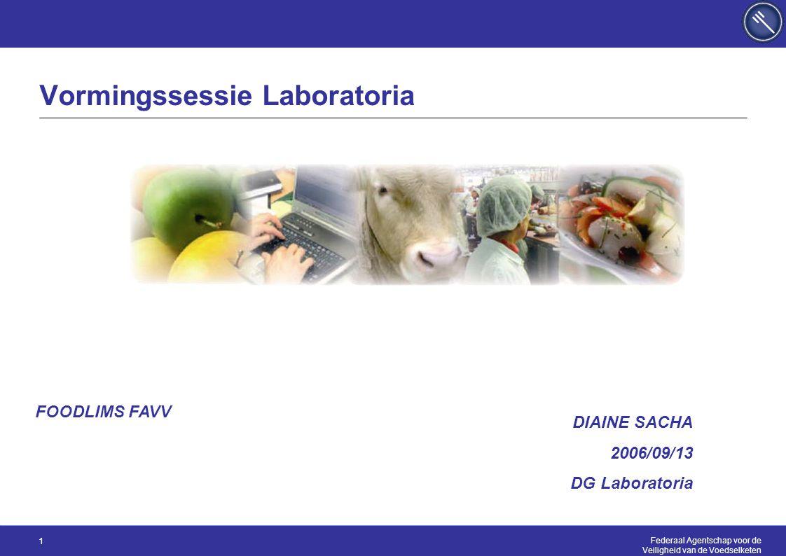 Federaal Agentschap voor de Veiligheid van de Voedselketen 1 Vormingssessie Laboratoria DIAINE SACHA 2006/09/13 DG Laboratoria FOODLIMS FAVV