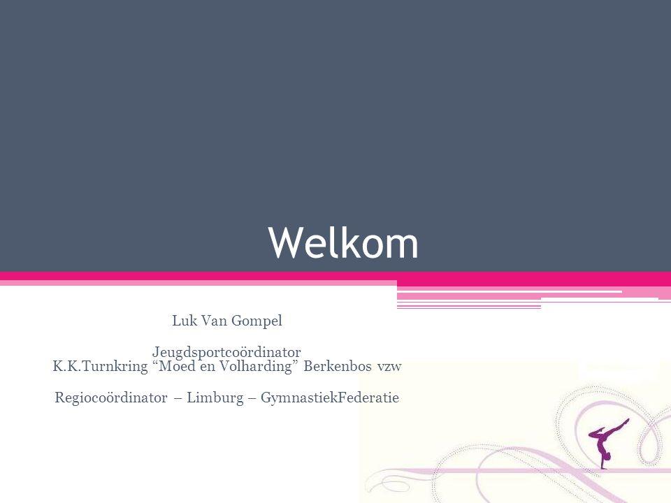 """Welkom Luk Van Gompel Jeugdsportcoördinator K.K.Turnkring """"Moed en Volharding"""" Berkenbos vzw Regiocoördinator – Limburg – GymnastiekFederatie"""