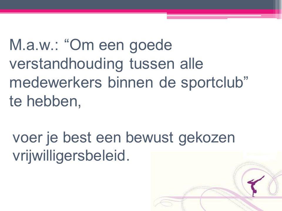 """M.a.w.: """"Om een goede verstandhouding tussen alle medewerkers binnen de sportclub"""" te hebben, voer je best een bewust gekozen vrijwilligersbeleid."""
