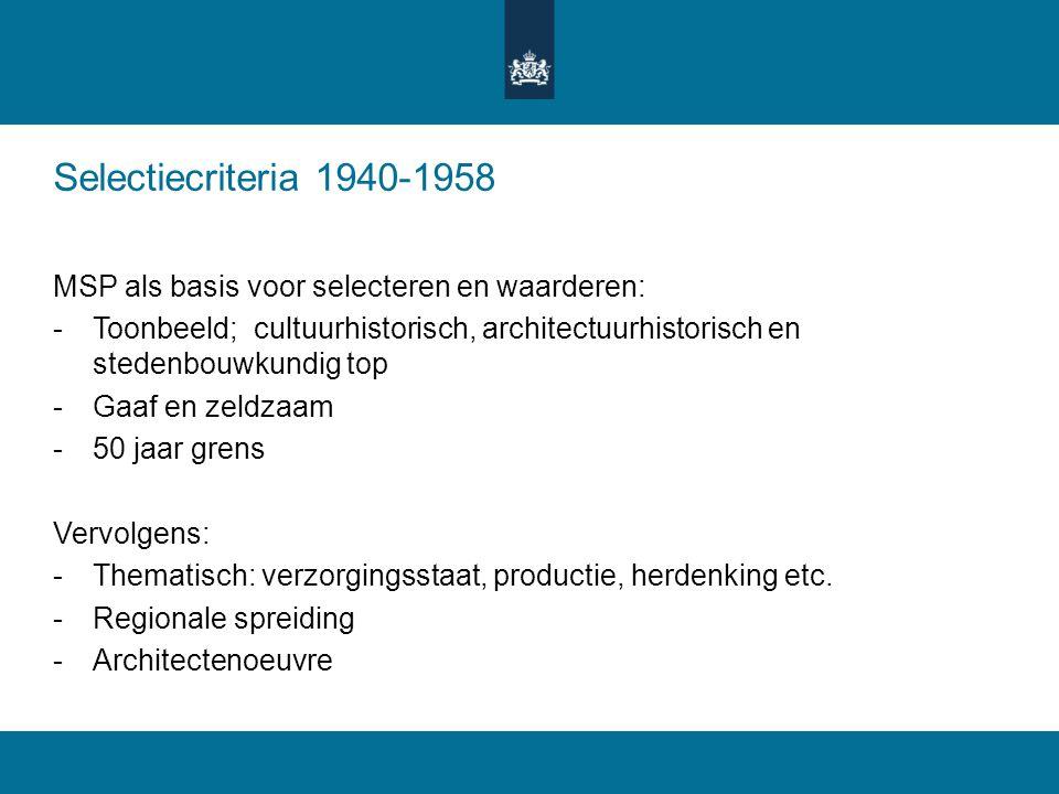 Selectiecriteria 1940-1958 MSP als basis voor selecteren en waarderen: -Toonbeeld; cultuurhistorisch, architectuurhistorisch en stedenbouwkundig top -