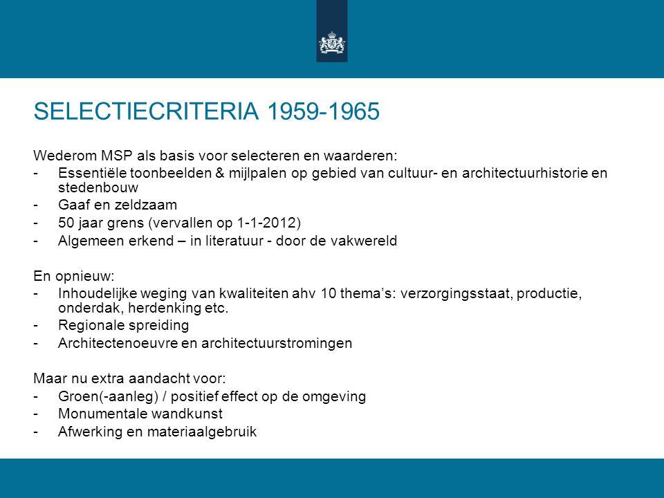 SELECTIECRITERIA 1959-1965 Wederom MSP als basis voor selecteren en waarderen: -Essentiële toonbeelden & mijlpalen op gebied van cultuur- en architect