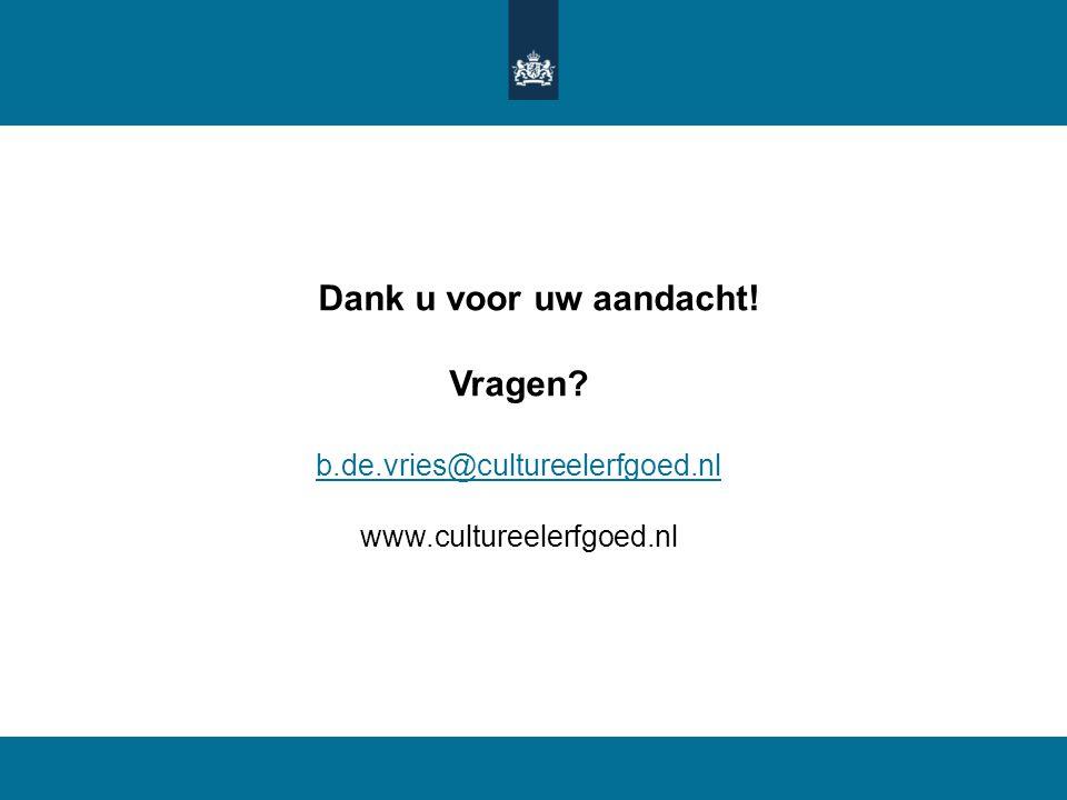 Dank u voor uw aandacht! Vragen? b.de.vries@cultureelerfgoed.nl www.cultureelerfgoed.nl