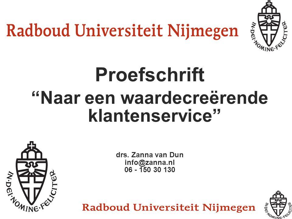 """Proefschrift """"Naar een waardecreërende klantenservice"""" drs. Zanna van Dun info@zanna.nl 06 - 150 30 130"""