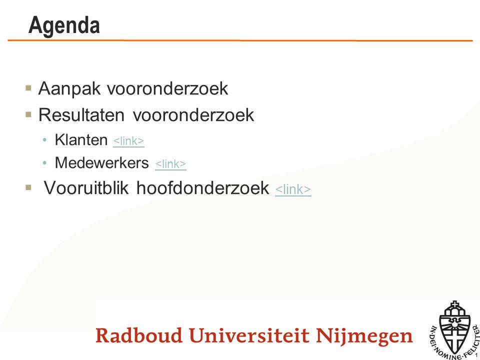 1 Agenda  Aanpak vooronderzoek  Resultaten vooronderzoek Klanten Medewerkers  Vooruitblik hoofdonderzoek