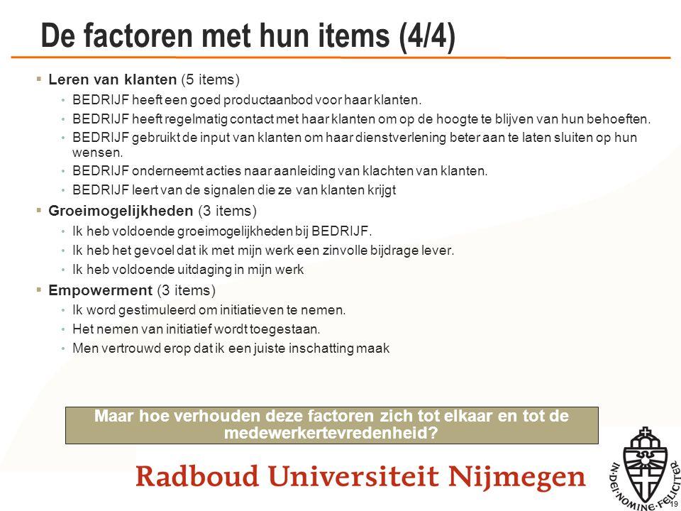 19 De factoren met hun items (4/4)  Leren van klanten (5 items) BEDRIJF heeft een goed productaanbod voor haar klanten. BEDRIJF heeft regelmatig cont