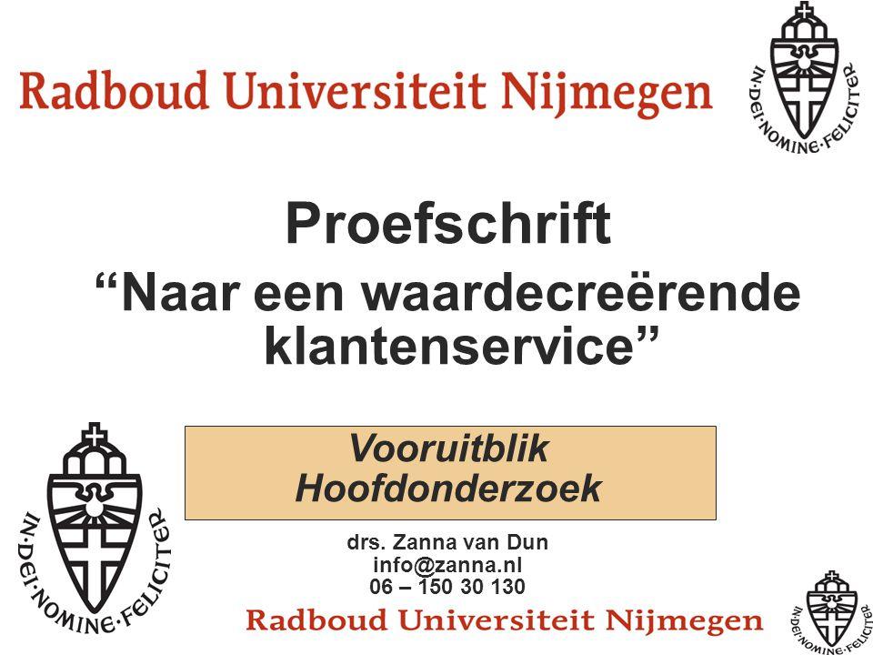 """Proefschrift """"Naar een waardecreërende klantenservice"""" Vooruitblik Hoofdonderzoek drs. Zanna van Dun info@zanna.nl 06 – 150 30 130"""