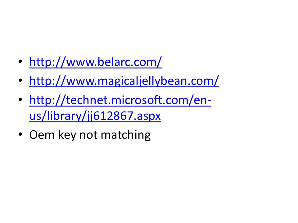 http://www.belarc.com/ http://www.magicaljellybean.com/ http://technet.microsoft.com/en- us/library/jj612867.aspx http://technet.microsoft.com/en- us/library/jj612867.aspx Oem key not matching