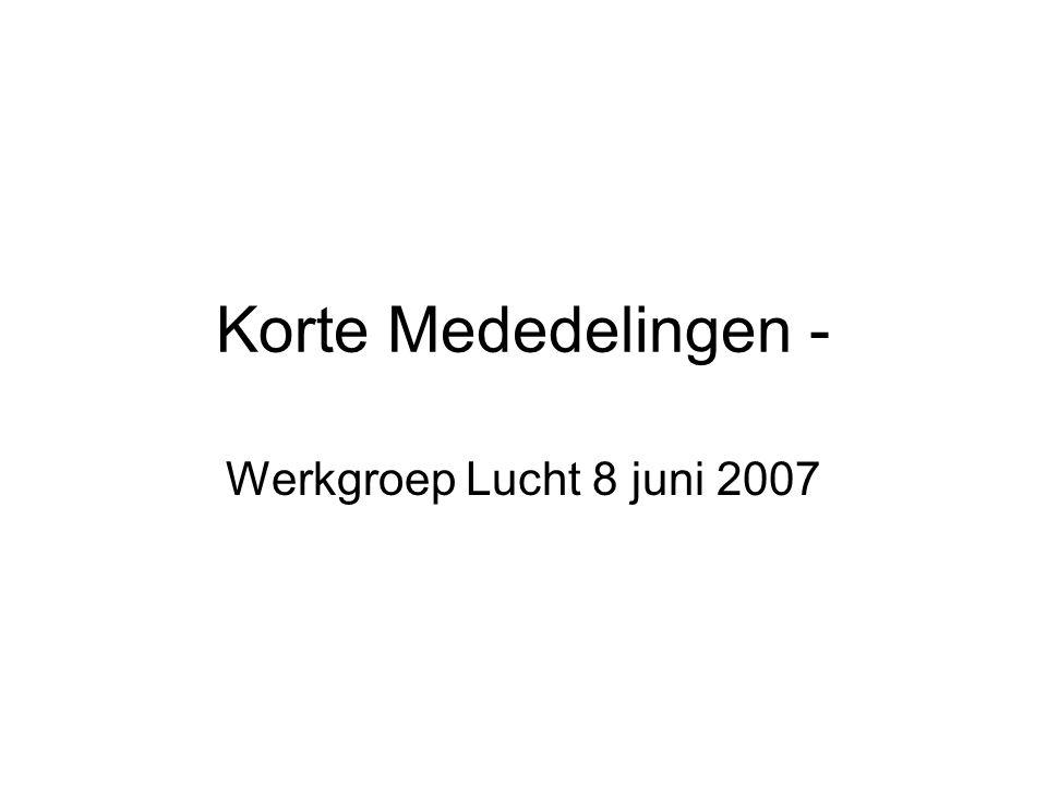 Korte Mededelingen - Werkgroep Lucht 8 juni 2007