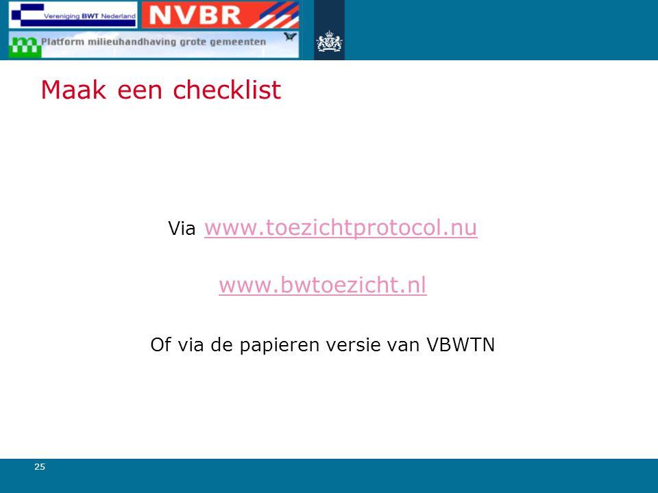 25 Maak een checklist Via www.toezichtprotocol.nuwww.toezichtprotocol.nu www.bwtoezicht.nl Of via de papieren versie van VBWTN
