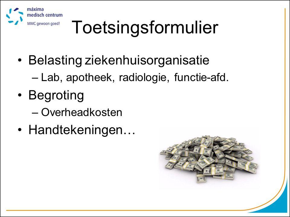 Toetsingsformulier Belasting ziekenhuisorganisatie –Lab, apotheek, radiologie, functie-afd. Begroting –Overheadkosten Handtekeningen…