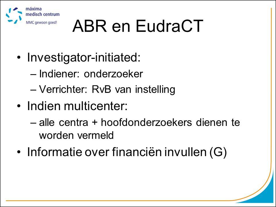 ABR en EudraCT Investigator-initiated: –Indiener: onderzoeker –Verrichter: RvB van instelling Indien multicenter: –alle centra + hoofdonderzoekers die