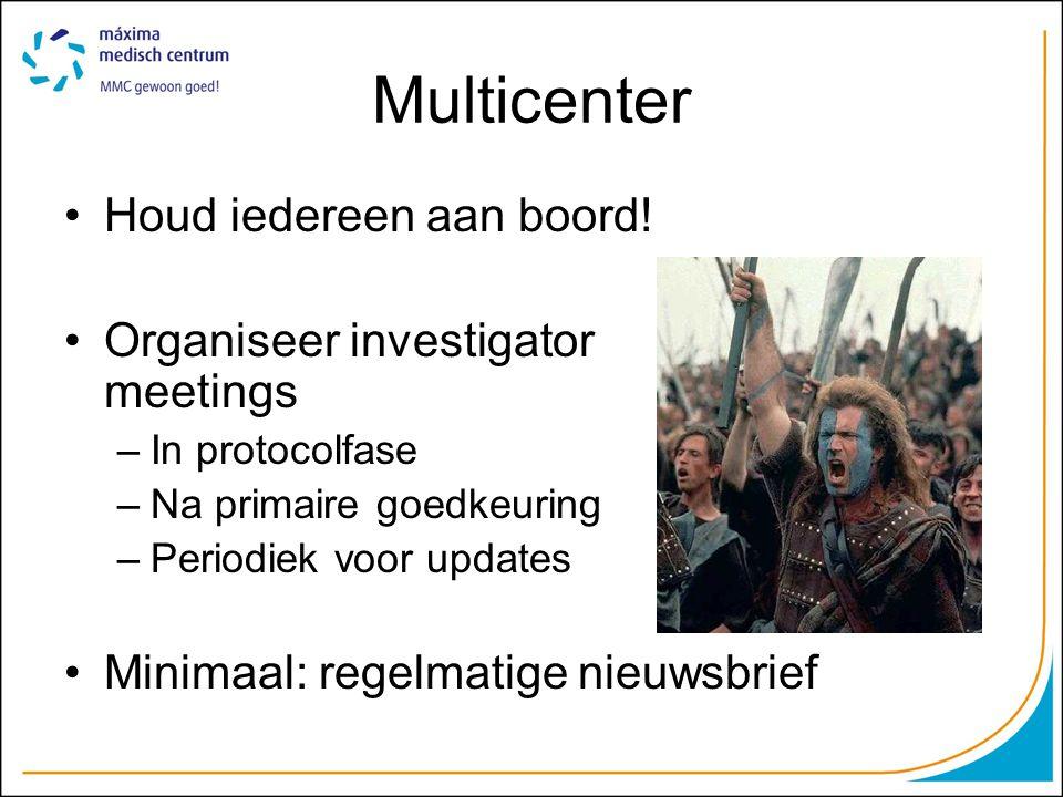 Multicenter Houd iedereen aan boord! Organiseer investigator meetings –In protocolfase –Na primaire goedkeuring –Periodiek voor updates Minimaal: rege