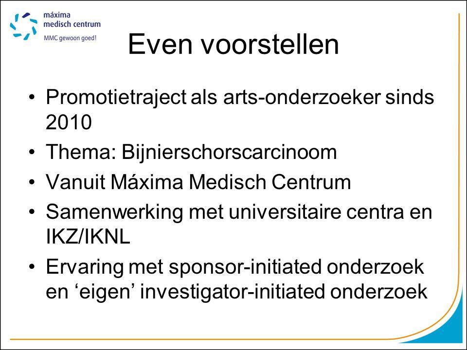 Even voorstellen Promotietraject als arts-onderzoeker sinds 2010 Thema: Bijnierschorscarcinoom Vanuit Máxima Medisch Centrum Samenwerking met universi