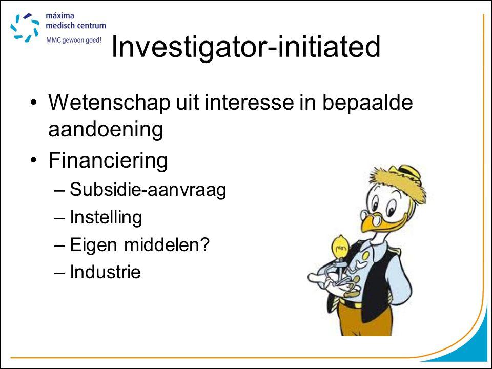 Investigator-initiated Wetenschap uit interesse in bepaalde aandoening Financiering –Subsidie-aanvraag –Instelling –Eigen middelen? –Industrie
