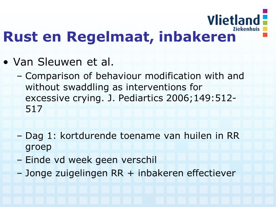 Rust en Regelmaat, inbakeren Van Sleuwen et al. –Comparison of behaviour modification with and without swaddling as interventions for excessive crying