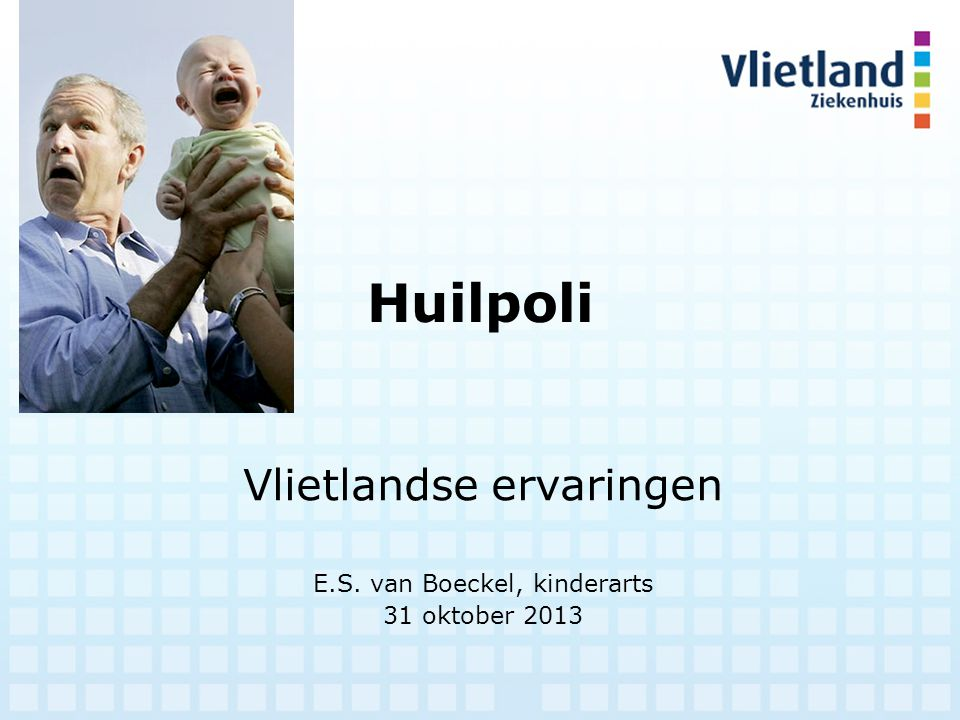 Huilpoli Vlietlandse ervaringen E.S. van Boeckel, kinderarts 31 oktober 2013