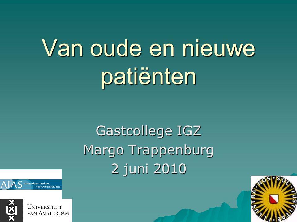 Van oude en nieuwe patiënten Gastcollege IGZ Margo Trappenburg 2 juni 2010