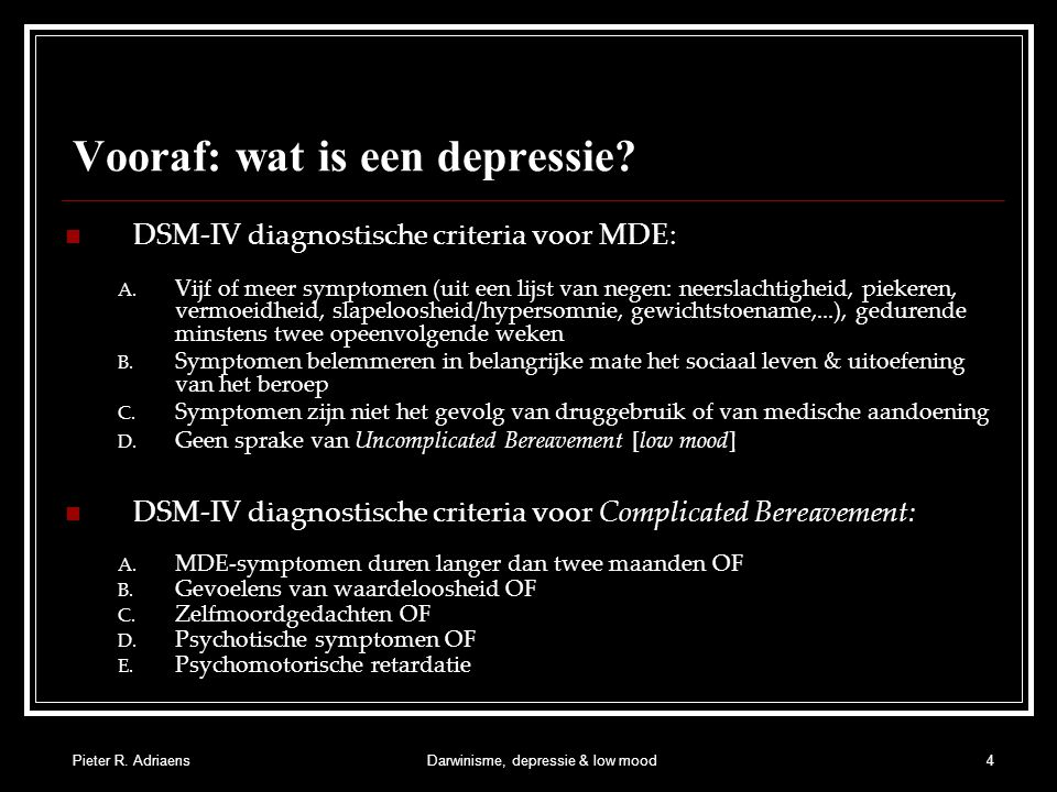 Pieter R. AdriaensDarwinisme, depressie & low mood4 Vooraf: wat is een depressie.
